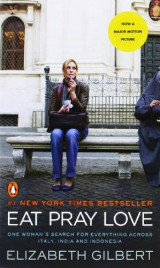Eat Pray Love: One Woman's Search for Everything Across Italy, India and Indonesia
