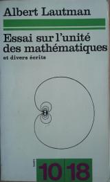 Essai sur l'unité des mathématiques et divers écrits