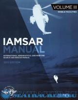 Iamsar Manual: International Aeronautical and Maritime Search and Rescue Manual: Volume 3: Mobile Facilities (2013 Edition)