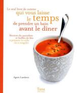 Le seul livre de cuisine qui vous laisse le temps de prendre un bain avant le dîner