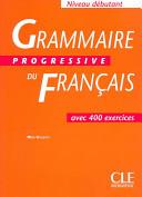 [Grammaire progressive du français / Französische Ausgabe ] ; Grammaire progressive du français : avec 600 exercices. Niveau débutant : [Hauptbd.]
